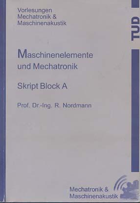 Maschinenelemente und Mechatronik : Skript Block A. [Vorlesungen Mechatronik & Maschinenakustik]