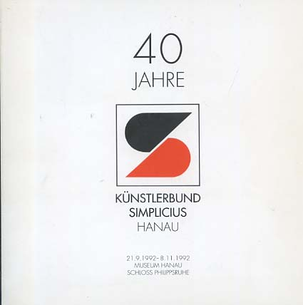 40 Jahre Künstlerbund Simplicius Hanau : 21.9.1992 - 8.11.1992, Museum Hanau, Schloss Philippsruhe. [Hrsg.: Magistrat der Stadt Hanau, Kulturamt, Museum Hanau]