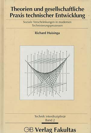 Theorien und gesellschaftliche Praxis technischer Entwicklung - Soziale Verschränkungen in modernen Technisierungsprozessen. Technik interdisziplinär Band 2 1. Aufl.