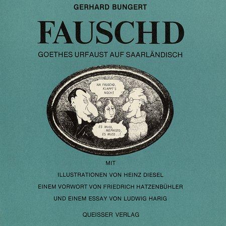 Fauschd : Goethes Urfaust auf Saarländisch Mit Ill. von Heinz Diesel, e. Vorw. von Friedrich Hatzenbühler u.e. Essay von Ludwig Harig 5. Aufl., 12. - 13. Tsd.