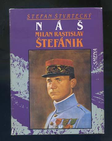 Stvrtecky, Stefan: Nás Milan Rastislav Stefánik