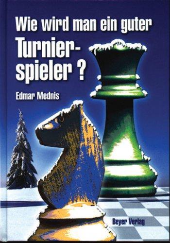 Wie wird man ein guter Turnierspieler ? [Übers.: Andreas Krois] 3. Aufl.