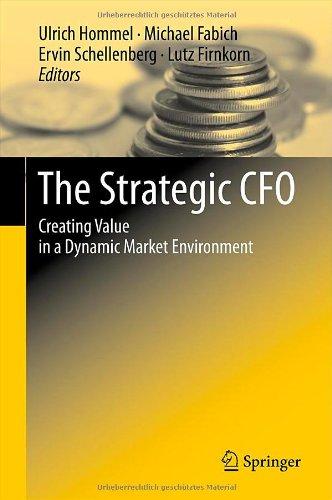 The strategic CFO : creating value in a dynamic market environment.[Die strategische CFO: Schaffung von Mehrwert in einem dynamischen Marktumfeld] Ulrich Hommel ... ed.