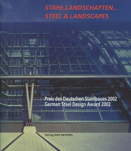Stahl.Landschaften ... = Steel & landscapes. Hrsg. im Auftr. Bauen mit Stahl e.V., Düsseldorf. [Übers.: Branco], Preis des Deutschen Stahlbaues ...