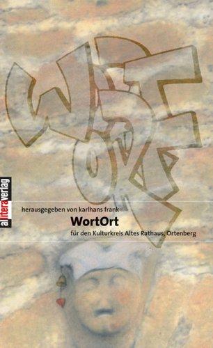 WortOrt : zum 25-jährigen Bestehen des Kulturkreises Altes Rathaus, Ortenberg. hrsg. von Karlhans Frank für den Kulturkreis Altes Rathaus, Ortenberg
