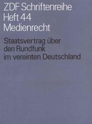 ZDF Schriftenreihe Heft 44 Medienrecht: Staatsvertrag über den Rundfunk im vereinten Deutschland