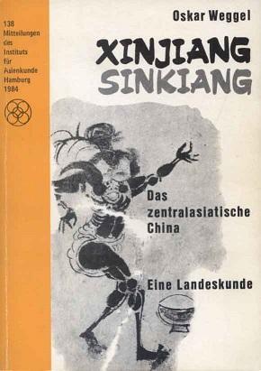 Xinjiang, Sinkiang : das zentralasiatische China ; eine Landeskunde 138; Mitteilungen des Instituts für Asienkunde, Hamburg