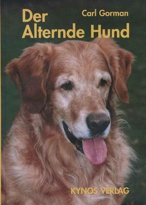 Gorman, Carl: Der alternde Hund : wie du deinem Hund durch seine goldenen Jahre hilfst. [Übers.: Helga und Dieter Fleig] Dt. Erstaufl.