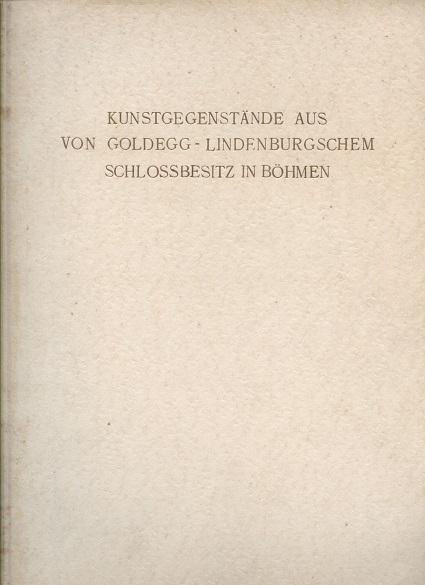 Kunstgegenstände aus von Goldegg-Lindenburgischem Schlossbesitz in Böhmen. [Der Katalog zur Versteigerung vom 28. März 1928]