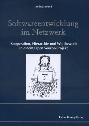 Softwareentwicklung im Netzwerk : Kooperation, Hierarchie und Wettbewerb in einem Open-source-Projekt.[auf dem Vorsatz handschriftlicher Autoreneintrag, signiert (nur Vorname)]  1. Aufl. - Brand, Andreas