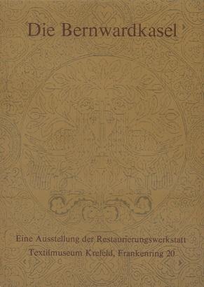Die Bernwardkasel : [eine Ausstellung der Restaurierungswerkstatt Textilmuseum Krefeld]