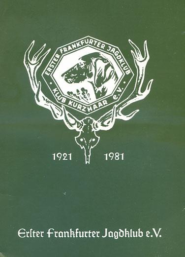 Erster Frankfurter Jagdklub e.V. : 1921 - 1981[Festschrift zum 60 jährigen Bestehen] An dieser Festschrift wirkten mit: [Fridolf Bruchhäuser, Horst Dorgarten, Walter Held, Adolf Hilger, Karl Pahl, Dr. Fritz Vogl.]