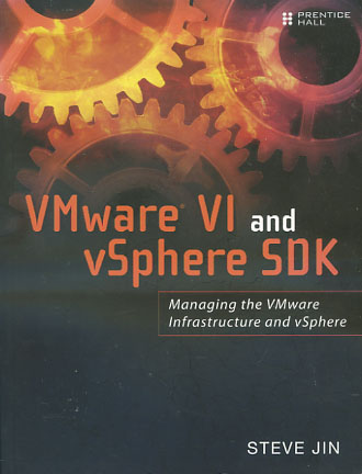 VMware VI and vSphere SDK: Managing the VMware Infrastructure and vSphere 1. Auflage