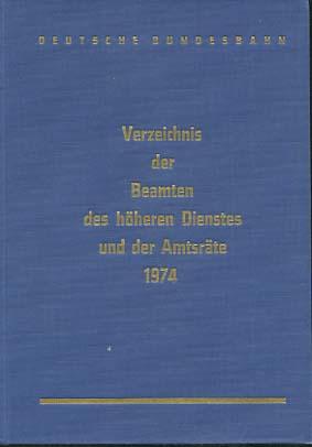 Deutsche Bundesbahn: Verzeichnis der Beamten des höheren Dienstes und der Amtsräte 1974, [70.] Siebzigster Jahrgang
