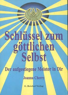 Schlüssel zum göttlichen Selbst : der aufgestiegene Meister in Dir. [Übers. aus dem Amerikan. von Gudrun Brug] 1. dt. Aufl.