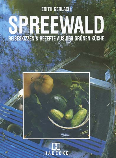 Spreewald : Reiseskizzen & Rezepte aus der grünen Küche.