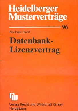 Datenbank-Lizenzvertrag. Heidelberger Musterverträge ; H. 96 Stand: 1.1.1999