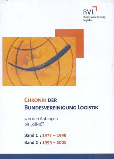 """Chronik der Bundesvereinigung Logistik von den Anfängen bis """"08-16"""" (2 Bände komplett ). Bd. 1., Von den Anfängen bis in die """"Goldenen Twenties"""": 1977-1998 Bd. 2., """"Kontinuität und Innovation"""" bis """"08-16"""": 1999-2008 BVL, Bundesvereinigung Logistik. [Red.: Thomas Wimmer (Leitung) ...]"""