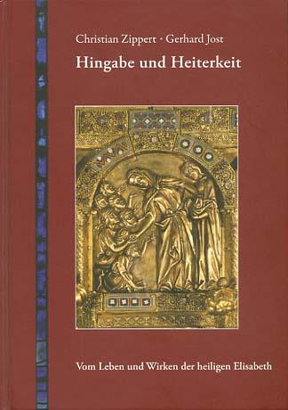 Zippert, Christian und Gerhard Jost: Hingabe und Heiterkeit : vom Leben und Wirken der heiligen Elisabeth. ; Gerhard Jost