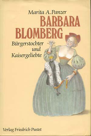 Barbara Blomberg : (1527 - 1597) ; Bürgerstochter und Kaisergeliebte.