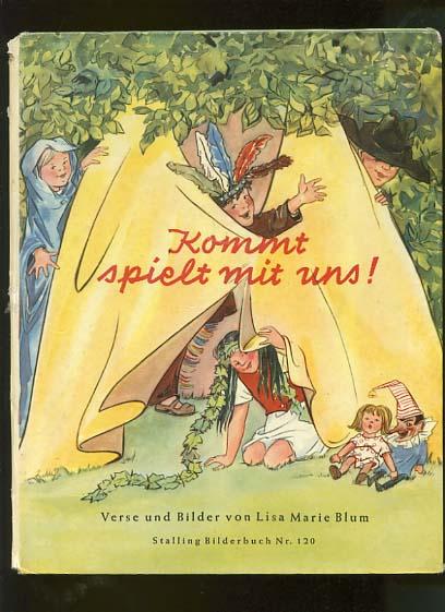 Kommt, spielt mit uns! : Ein Bilderbuch zum Spielen u. Lachen. Lisa Marie Blum / Stalling-Bilderbuch ; Nr. 120
