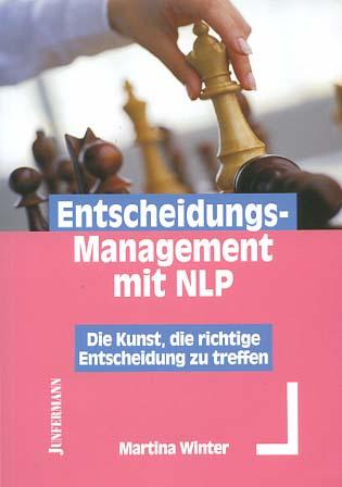 Entscheidungsmanagement mit NLP : die Kunst, die richtige Entscheidung zu treffen. Martina Winter