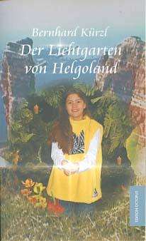Der Lichtgarten von Helgoland : ein Abenteuer für neugierige Kinder, suchende Jugendliche und mutige Erwachsene. Bernhard Kürzl / Edition Octopus 1., Auflage