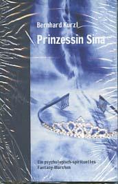 Prinzessin Sina : ein psychologisch-spirituelles Fantasy-Märchen. Bernhard Kürzl / Edition Octopus