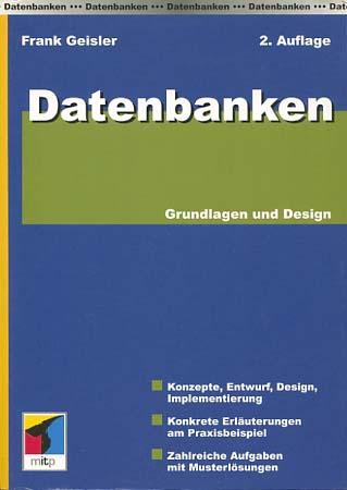 Datenbanken : Grundlagen und Design. Frank Geisler 2., aktualisierte und erw. Aufl.