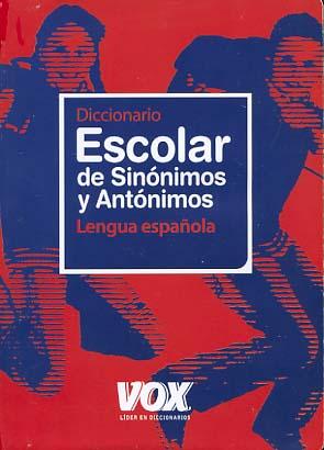 Diccionario escolar de sinónimos y antónimos de la lengua espanola Primera reimpresion marzo de 2010