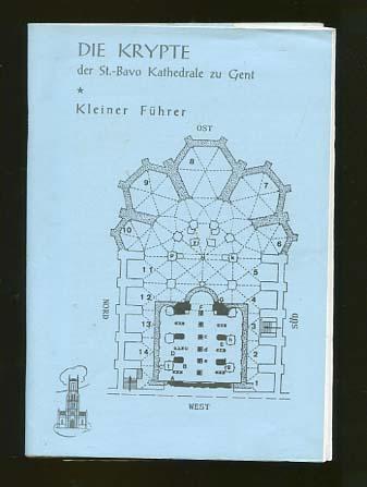 Die Krypte der St. Bavo Kathedrale zu Gent. Kleiner Führer