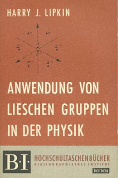 Anwendung von Lieschen Gruppen in der Physik. Harry J. Lipkin. [Dt. Übers. von G. Brauns] / BI-Hochschultaschenbücher ; 163/163a