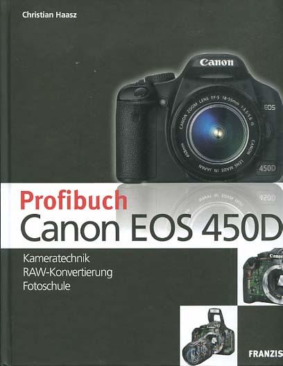 Profibuch Canon EOS 450D : Kameratechnik, RAW-Konvertierung, Fotoschule.[komplett mit CD-ROM] Christian Haasz. [Hrsg. Ulrich Dorn]