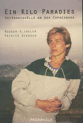 Klingler, Rodger (Verfasser) und Patrick (Verfasser) Giersch: Ein Kilo Paradies : Gefängnishölle an der Copacabana. [Rodger Klingler ; Patrick Giersch] 1. Aufl.