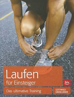 Laufen für Einsteiger : das ultimative Training. Gottwald ; Kreiselmeier. [Alle Fotos von Ulli Seer] 2. überarb. Aufl.