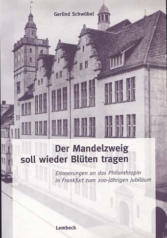 Der Mandelzweig soll wieder Blüten tragen : Erinnerungen an das Philanthropin in Frankfurt zum 200-jährigen Jubiläum.[ Mit Signatur der Autorin auf der Titelseite] EA (signiert)