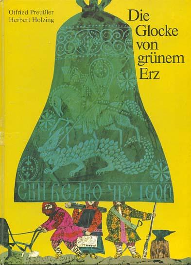 Die Glocke von grünem Erz. Otfried Preussler ; Herbert Holzing
