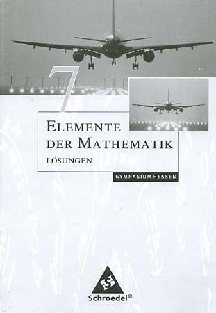 Elemente der Mathematik; Teil: 7 = Schuljahr 7. Gymansium Hessen Lösungen. / [Bearb. von Christine Fiedler ...] Dr. A,1 / Jahr 2011
