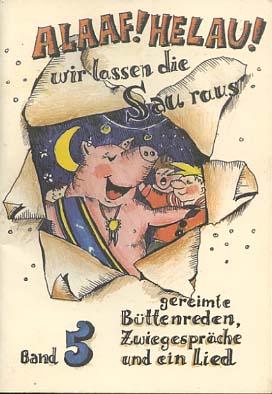Alaaf! Helau!; Teil: Bd. 5., Wir lassen die Sau raus : gereimte Büttenreden, Zwiegespräche und ein Lied 1. Aufl.