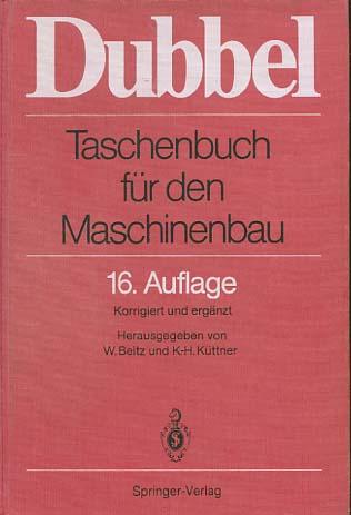 Taschenbuch für den Maschinenbau. Dubbel. Hrsg. von W. Beitz u. K.-H. Küttner 16., korrigierte u. erg. Aufl.