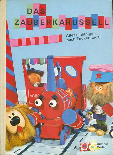 Das Zauberkarussell; Teil: [Bd. 1]., Alles einsteigen nach Zuckerstadt [nach der Fernsehserie von Serge Danot] Deutsche Ausgabe