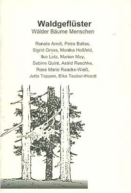 Waldgeflüster / Wälder-Bäume-Menschen: Mit Beiträgen von: Renate Arndt, Petra Baltes,  Sigrid Gross, Monika Hoßfeld,  Ilse Lotz, Marion May,  Sabine Quint, Astrid Reschke,  Rose Marie Raacke-Weiß,  Jutta Tappen, Elke Teuber-Hoedt