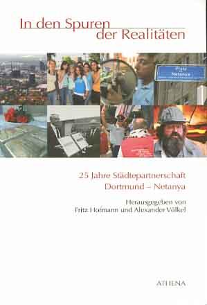 In den Spuren der Realitäten : 25 Jahre Städtepartnerschaft Dortmund - Netanya. [Auslandsgesellschaft Nordrhein-Westfalen]. Hrsg. von Fritz Hofmann und Alexander Völkel / Brückenschlag / Forum Kultur ; Bd. 6 1. Aufl.