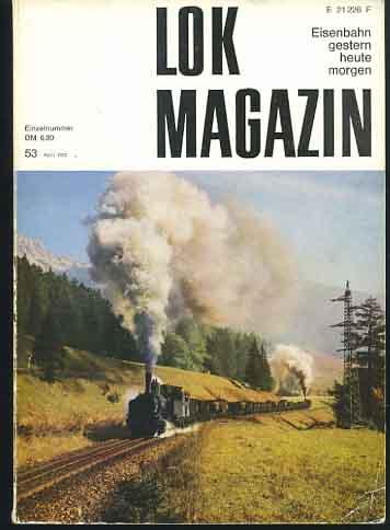 Lok-Magazin. Eisenbahn gestern heute morgen Nr. 53 April 1972 Jahrbuch] ; Lok-Magazin : d. Lektüre für alle Freunde d. Eisenbahn; Jahrbuch : Berichte, Statistik, Fotografien ; Aktuelles von d. Schiene