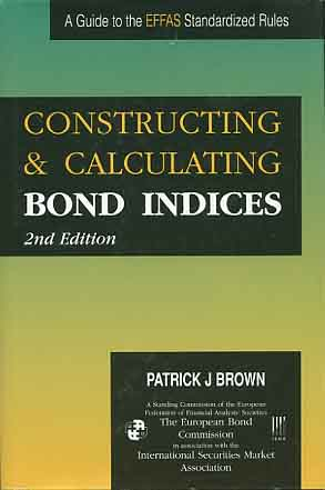 Constructing and calculating bond indices : a guide to the EFFAS European Bond Commission standardized rules / Patrick J. Brown 2. ed., completely rev.