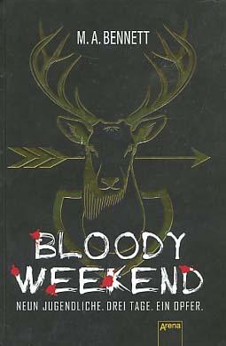 Bloody weekend : neun Jugendliche. Drei Tage. Ein Opfer. [Empfohlen ab 14] M.A. Bennett ; aus dem Englischen von Sonja Häußler 1. Auflage