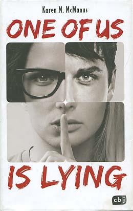 One of us is lying. Karen M. McManus ; aus dem Amerikanischen von Anja Galić / In Beziehung stehende Ressource: ISBN: 9783570308431 1. Auflage