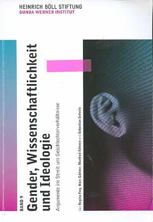Gender, Wissenschaftlichkeit und Ideologie : Argumente im Streit um Geschlechterverhältnisse. Frey, Regina (Mitwirkender)  Gärtner, Marc (Mitwirkender)  Köhnen, Manfred (Mitwirkender)  Scheele, Sebastian (Mitwirkender)  Bargen, Henning von (Verfasser eines Vorworts)  Hentschel, Gitti (Übersetzer) Hrsg. von der Heinrich-Böll-Stiftung. Von Regina Frey ... / Gunda-Werner-Institut (Berlin): Schriften des Gunda-Werner-Instituts ; Bd. 9