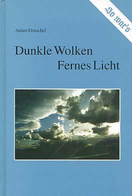 Dunkle Wolken, fernes Licht. Adam Druschel / So war
