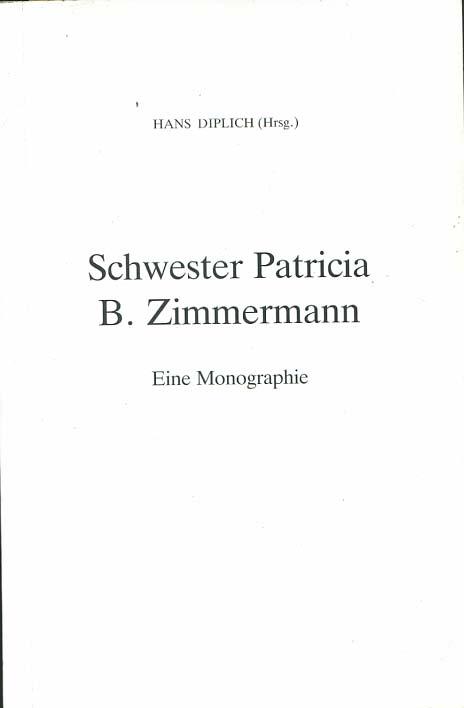 Schwester Patricia B. Zimmermann : Eine Monographie. MIT EXTRA : Ein Originalfolto der Schwester mit Weihbischof Dr. Adalbert Boros, Rückseite mit Aufschrift Temoewar, Nov. 1995 1. Auflage